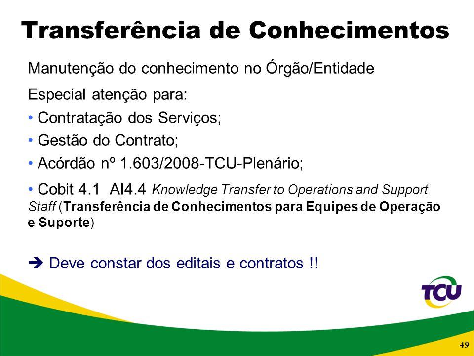 49 Transferência de Conhecimentos Manutenção do conhecimento no Órgão/Entidade Especial atenção para: Contratação dos Serviços; Gestão do Contrato; Ac