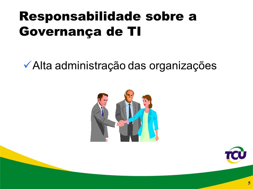 5 Responsabilidade sobre a Governança de TI Alta administração das organizações