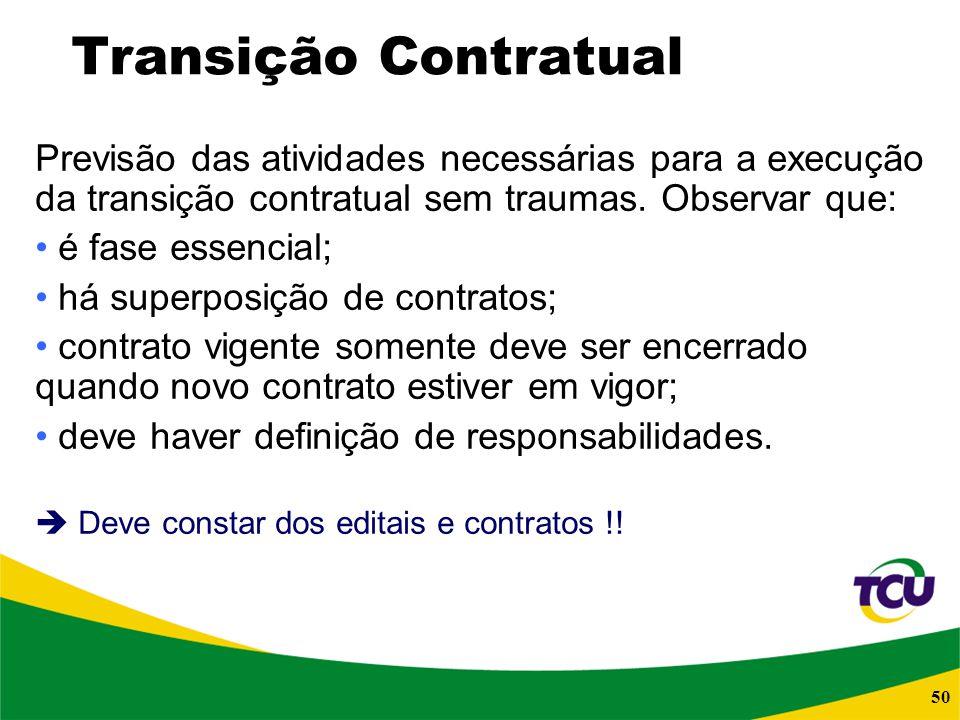 50 Transição Contratual Previsão das atividades necessárias para a execução da transição contratual sem traumas. Observar que: é fase essencial; há su