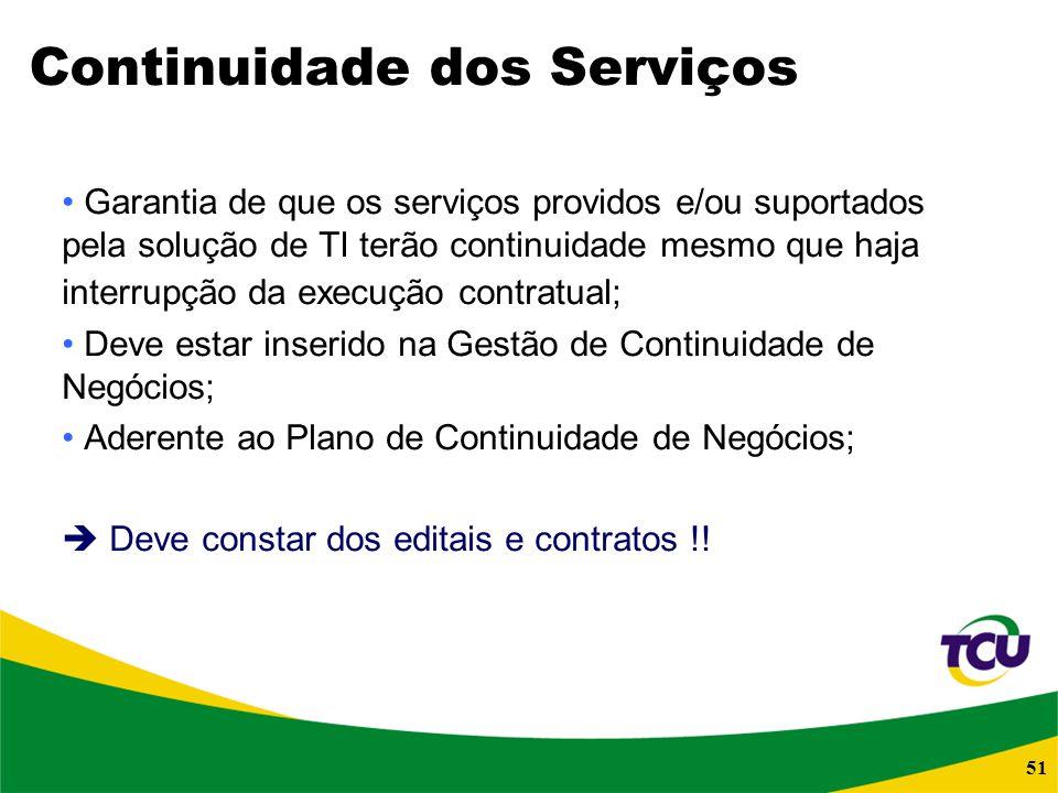 51 Continuidade dos Serviços Garantia de que os serviços providos e/ou suportados pela solução de TI terão continuidade mesmo que haja interrupção da