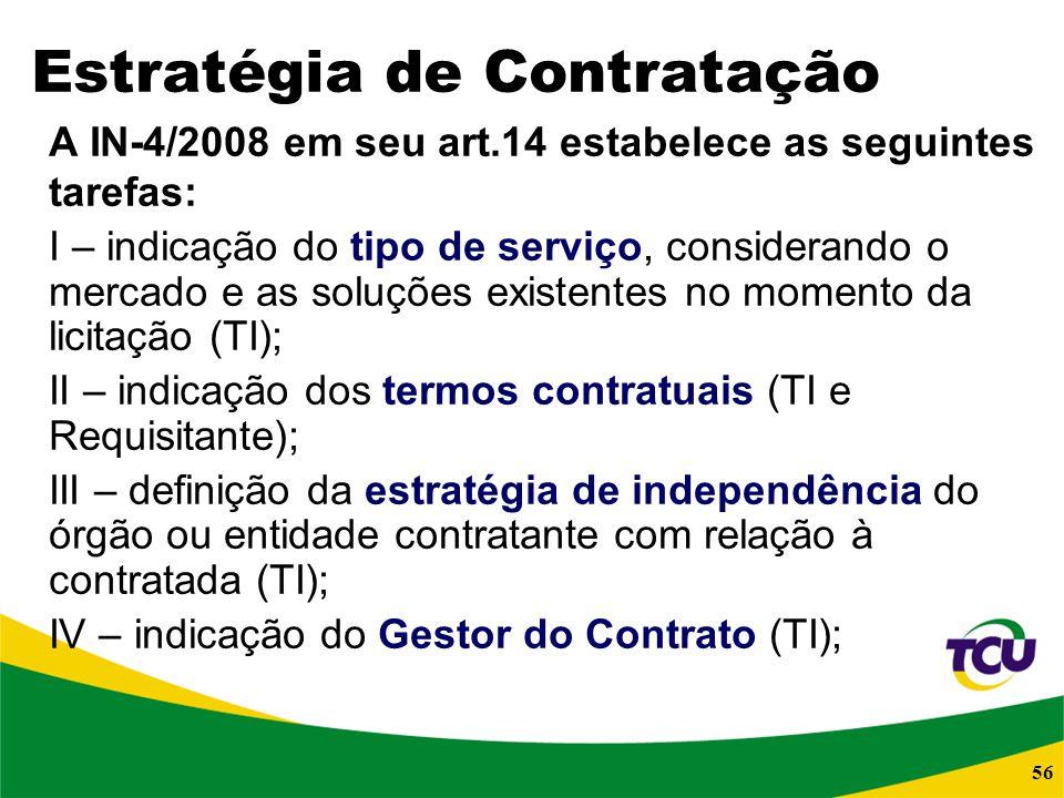 56 Estratégia de Contratação A IN-4/2008 em seu art.14 estabelece as seguintes tarefas: I – indicação do tipo de serviço, considerando o mercado e as