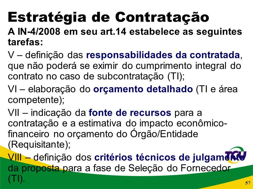 57 Estratégia de Contratação A IN-4/2008 em seu art.14 estabelece as seguintes tarefas: V – definição das responsabilidades da contratada, que não pod