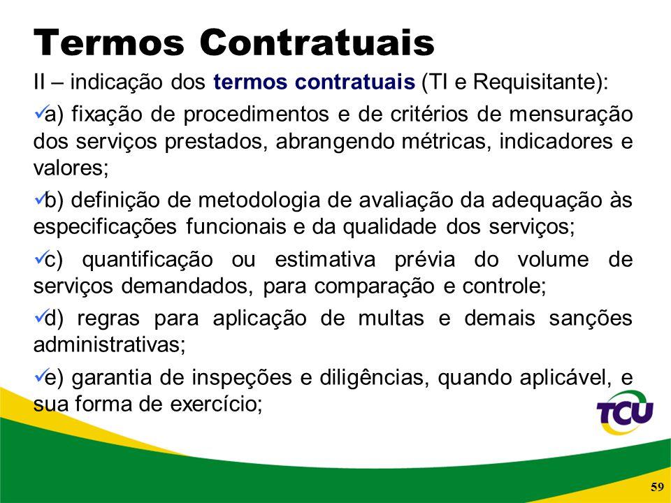 59 Termos Contratuais II – indicação dos termos contratuais (TI e Requisitante): a) fixação de procedimentos e de critérios de mensuração dos serviços