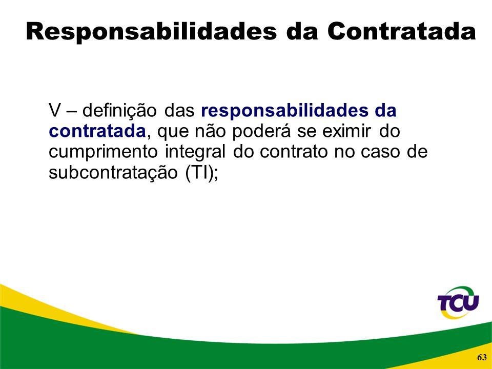 63 Responsabilidades da Contratada V – definição das responsabilidades da contratada, que não poderá se eximir do cumprimento integral do contrato no