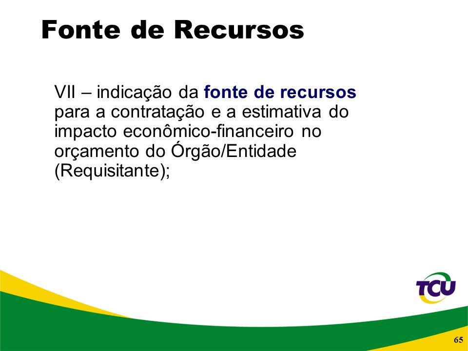65 Fonte de Recursos VII – indicação da fonte de recursos para a contratação e a estimativa do impacto econômico-financeiro no orçamento do Órgão/Enti