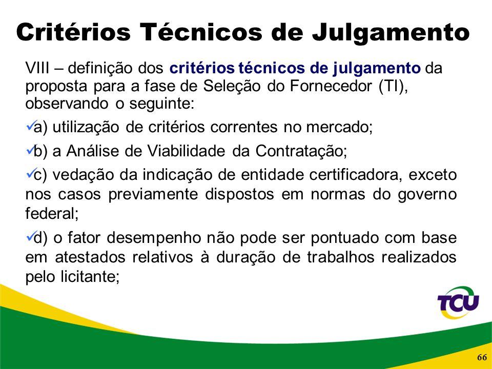 66 Critérios Técnicos de Julgamento VIII – definição dos critérios técnicos de julgamento da proposta para a fase de Seleção do Fornecedor (TI), obser