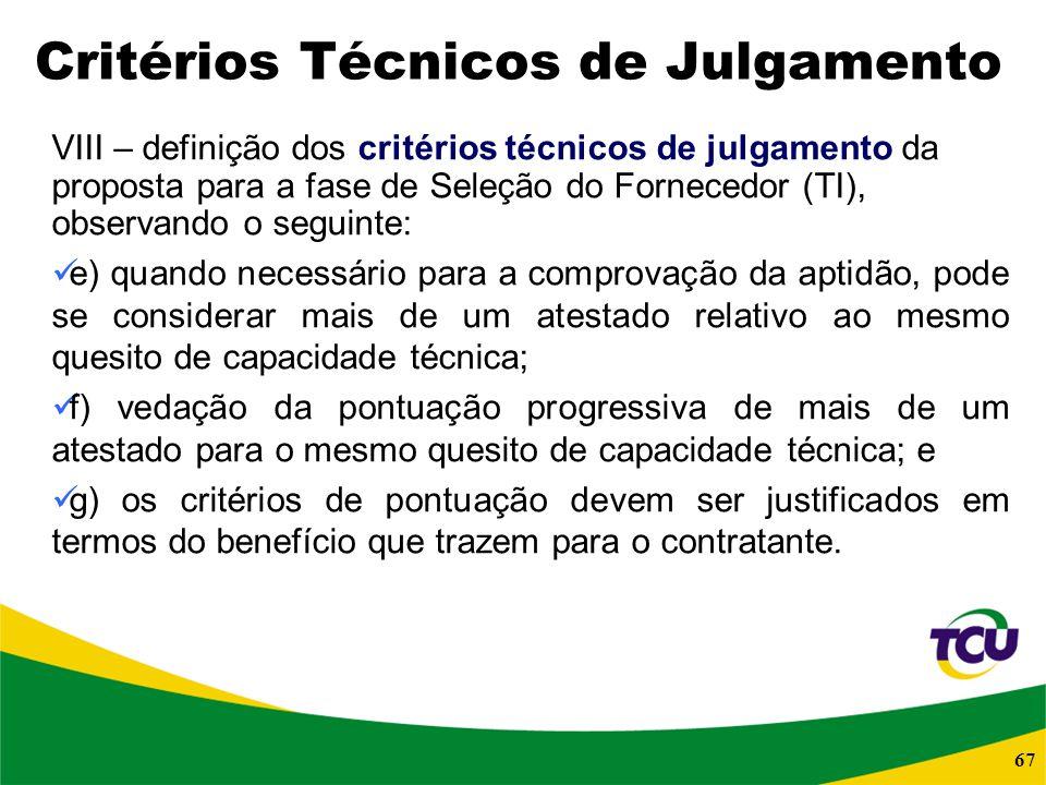 67 Critérios Técnicos de Julgamento VIII – definição dos critérios técnicos de julgamento da proposta para a fase de Seleção do Fornecedor (TI), obser