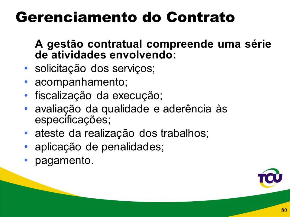 80 A gestão contratual compreende uma série de atividades envolvendo: solicitação dos serviços; acompanhamento; fiscalização da execução; avaliação da