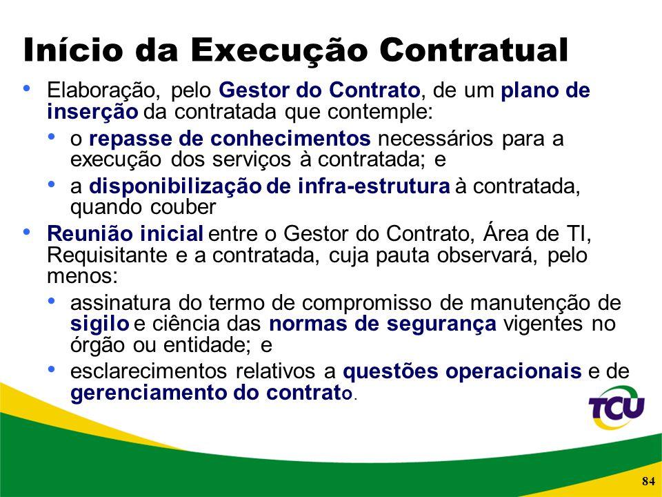 84 Início da Execução Contratual Elaboração, pelo Gestor do Contrato, de um plano de inserção da contratada que contemple: o repasse de conhecimentos