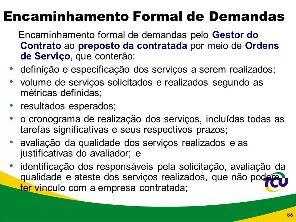 86 Encaminhamento Formal de Demandas Encaminhamento formal de demandas pelo Gestor do Contrato ao preposto da contratada por meio de Ordens de Serviço
