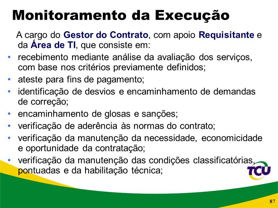 87 Monitoramento da Execução A cargo do Gestor do Contrato, com apoio Requisitante e da Área de TI, que consiste em: recebimento mediante análise da a