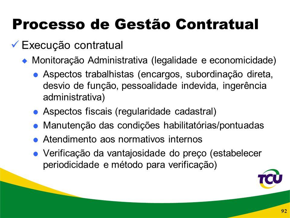 92 Processo de Gestão Contratual Execução contratual Monitoração Administrativa (legalidade e economicidade) Aspectos trabalhistas (encargos, subordin