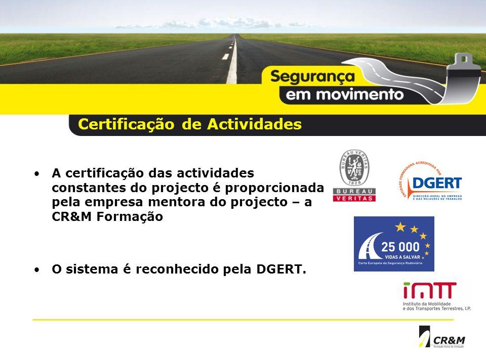 A certificação das actividades constantes do projecto é proporcionada pela empresa mentora do projecto – a CR&M Formação O sistema é reconhecido pela DGERT.