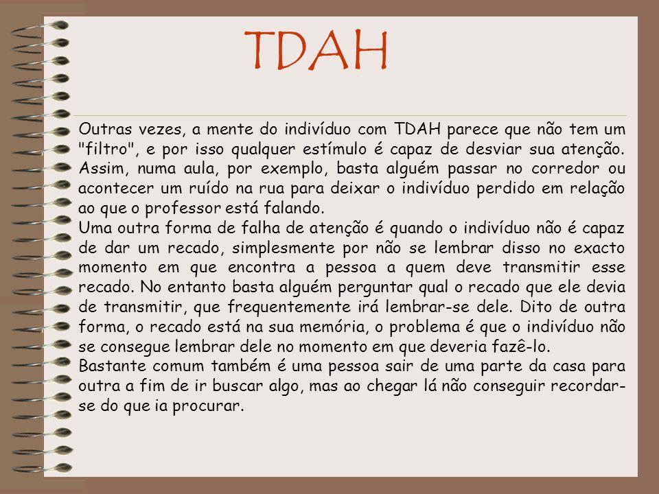 TDAH Outras vezes, a mente do indivíduo com TDAH parece que não tem um filtro , e por isso qualquer estímulo é capaz de desviar sua atenção.