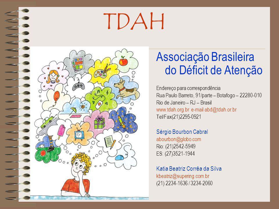 Associação Brasileira do Déficit de Atenção Endereço para correspondência Rua Paulo Barreto, 91/parte – Botafogo – 22280-010 Rio de Janeiro – RJ – Brasil www.tdah.org.br e-mail abd@tdah.or.br Tel/Fax(21)2295-0921 Sérgio Bourbon Cabral abourbon@globo.com Rio: (21)2542-5949 ES: (27)3521-1944 Katia Beatriz Corrêa da Silva kbeatriz@supering.com.br (21) 2234-1636 / 3234-2060 TDAH