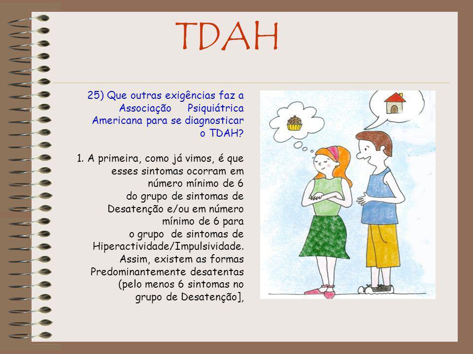 TDAH 25) Que outras exigências faz a Associação Psiquiátrica Americana para se diagnosticar o TDAH.
