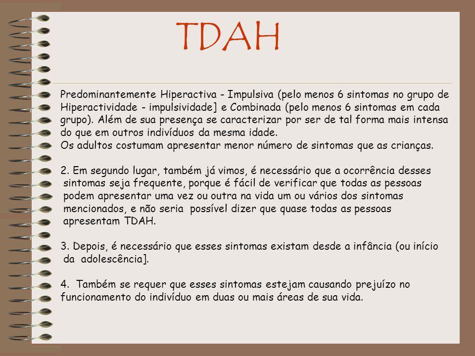 TDAH Predominantemente Hiperactiva - Impulsiva (pelo menos 6 sintomas no grupo de Hiperactividade - impulsividade] e Combinada (pelo menos 6 sintomas em cada grupo).
