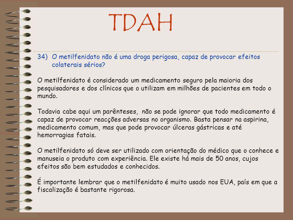 TDAH 34)O metilfenidato não é uma droga perigosa, capaz de provocar efeitos colaterais sérios.