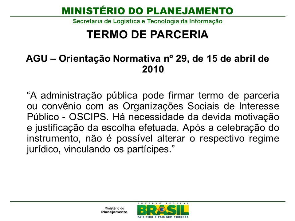 MINISTÉRIO DO PLANEJAMENTO Secretaria de Logística e Tecnologia da Informação AGU – Orientação Normativa nº 29, de 15 de abril de 2010 A administração