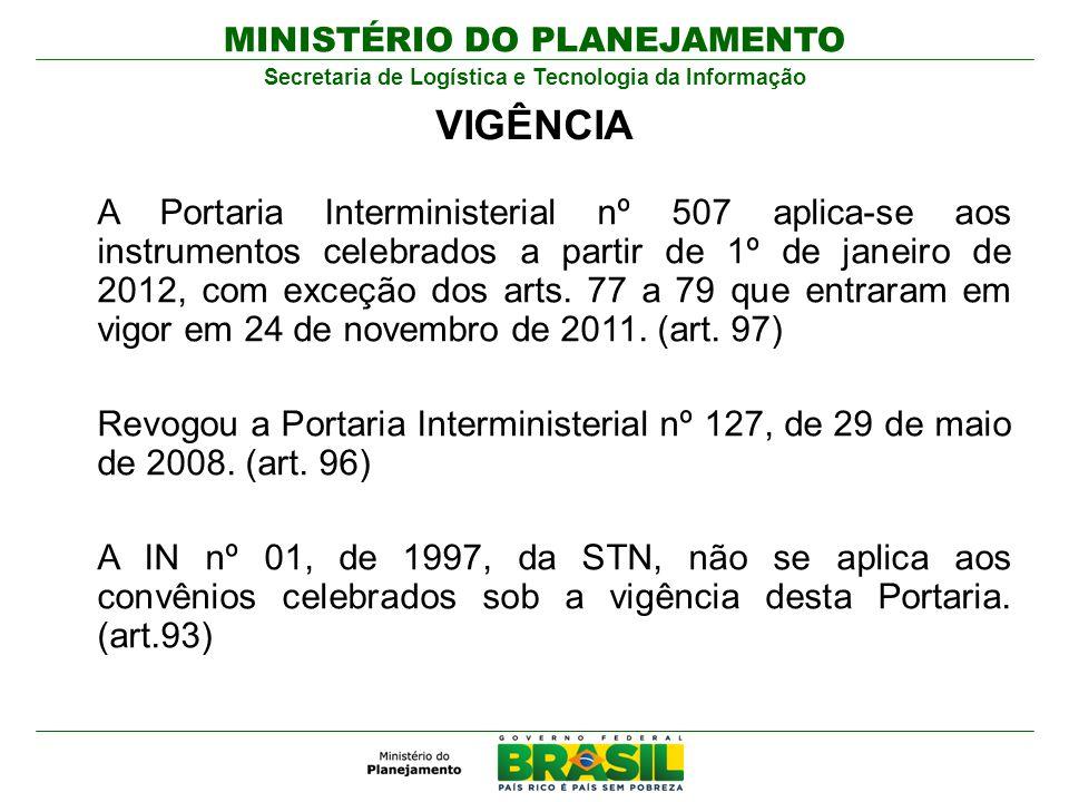 MINISTÉRIO DO PLANEJAMENTO Secretaria de Logística e Tecnologia da Informação A Portaria Interministerial nº 507 aplica-se aos instrumentos celebrados