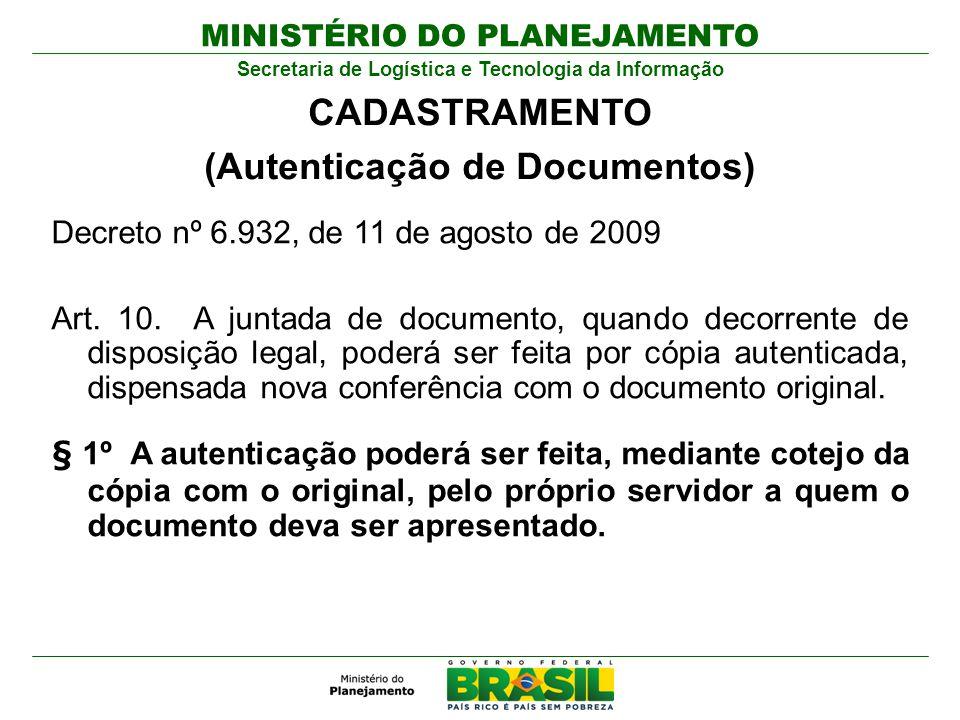 MINISTÉRIO DO PLANEJAMENTO Secretaria de Logística e Tecnologia da Informação Decreto nº 6.932, de 11 de agosto de 2009 Art. 10. A juntada de document