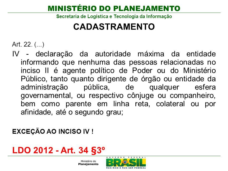 MINISTÉRIO DO PLANEJAMENTO Secretaria de Logística e Tecnologia da Informação Art. 22. (...) IV - declaração da autoridade máxima da entidade informan