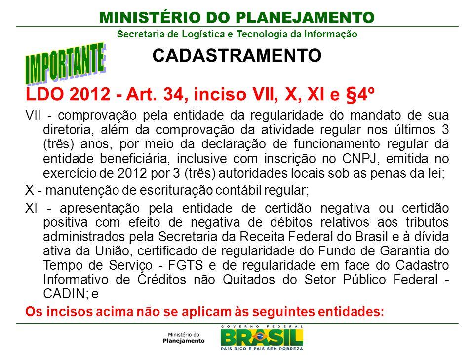 MINISTÉRIO DO PLANEJAMENTO Secretaria de Logística e Tecnologia da Informação LDO 2012 - Art. 34, inciso VII, X, XI e §4º VII - comprovação pela entid