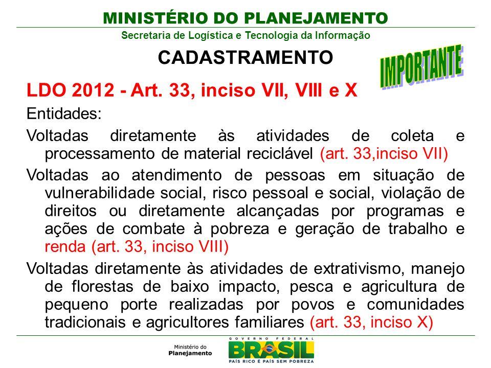 MINISTÉRIO DO PLANEJAMENTO Secretaria de Logística e Tecnologia da Informação LDO 2012 - Art. 33, inciso VII, VIII e X Entidades: Voltadas diretamente