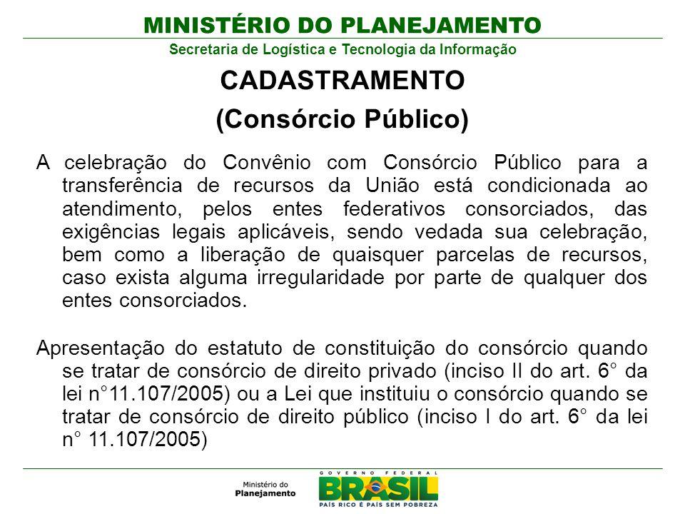MINISTÉRIO DO PLANEJAMENTO Secretaria de Logística e Tecnologia da Informação A celebração do Convênio com Consórcio Público para a transferência de r
