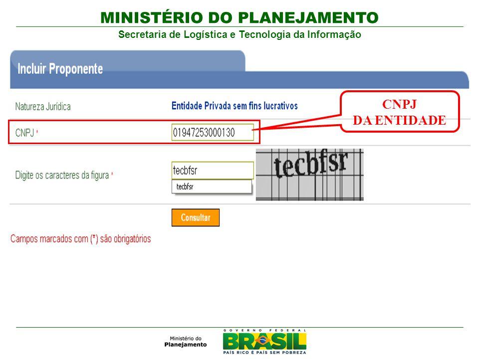 MINISTÉRIO DO PLANEJAMENTO Secretaria de Logística e Tecnologia da Informação CNPJ DA ENTIDADE