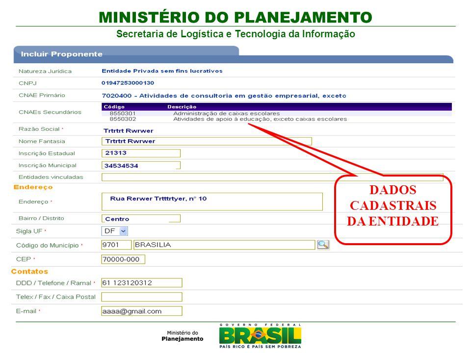 MINISTÉRIO DO PLANEJAMENTO Secretaria de Logística e Tecnologia da Informação DADOS CADASTRAIS DA ENTIDADE