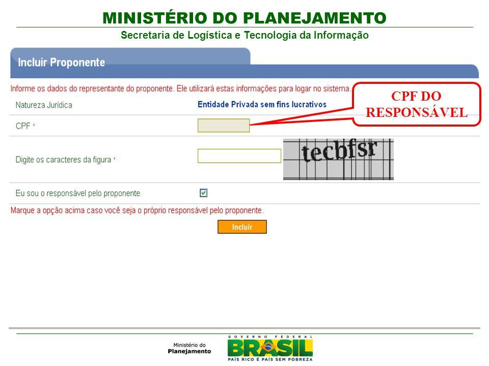 MINISTÉRIO DO PLANEJAMENTO Secretaria de Logística e Tecnologia da Informação CPF DO RESPONSÁVEL