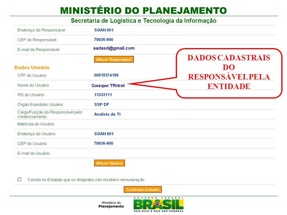MINISTÉRIO DO PLANEJAMENTO Secretaria de Logística e Tecnologia da Informação DADOS CADASTRAIS DO RESPONSÁVEL PELA ENTIDADE