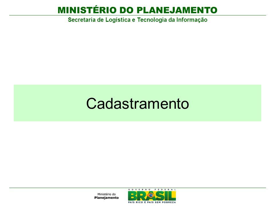 MINISTÉRIO DO PLANEJAMENTO Secretaria de Logística e Tecnologia da Informação Cadastramento