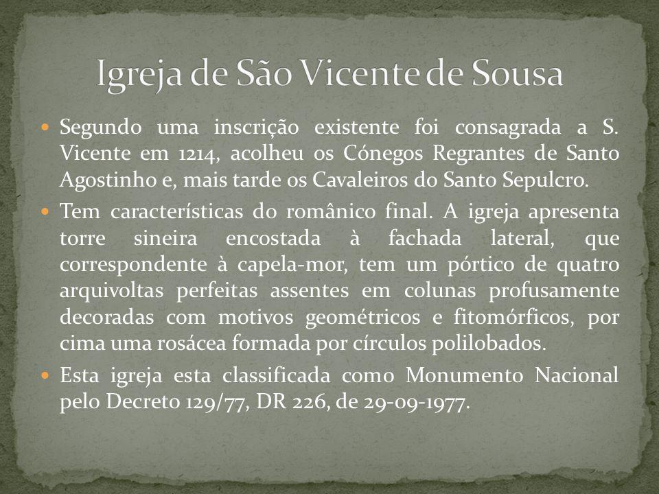 Segundo uma inscrição existente foi consagrada a S. Vicente em 1214, acolheu os Cónegos Regrantes de Santo Agostinho e, mais tarde os Cavaleiros do Sa
