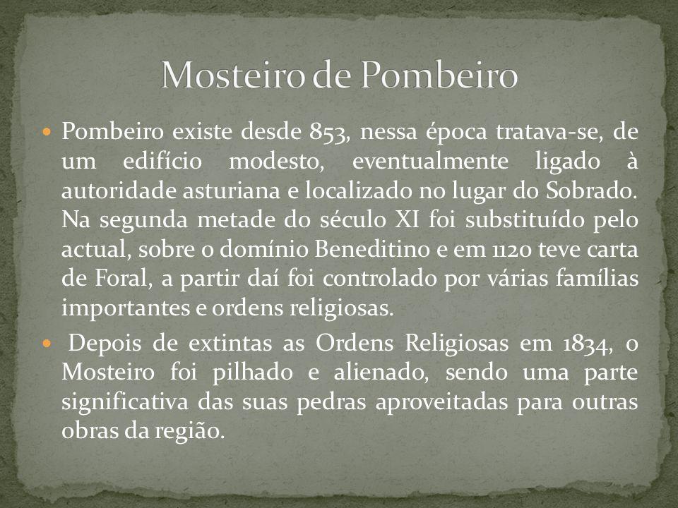 Pombeiro existe desde 853, nessa época tratava-se, de um edifício modesto, eventualmente ligado à autoridade asturiana e localizado no lugar do Sobrad