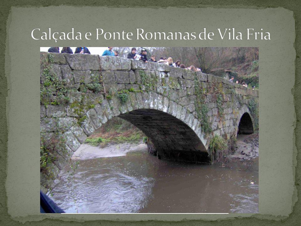 A Calçada e a Ponte faziam parte da rede viária que os Romanos construíram em Portugal.