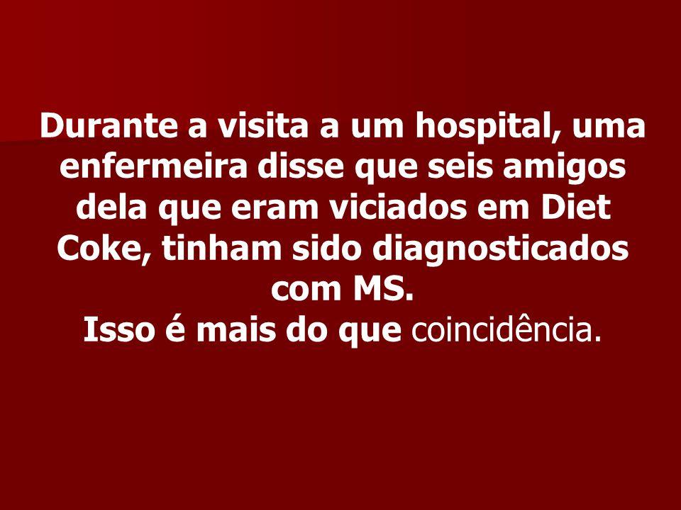 Durante a visita a um hospital, uma enfermeira disse que seis amigos dela que eram viciados em Diet Coke, tinham sido diagnosticados com MS. Isso é ma