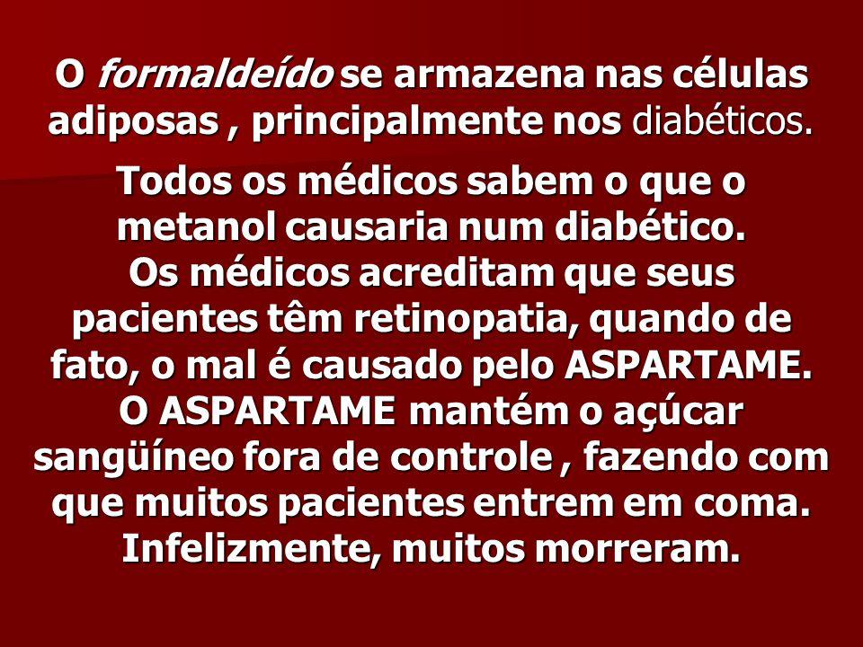 O formaldeído se armazena nas células adiposas, principalmente nos diabéticos. O formaldeído se armazena nas células adiposas, principalmente nos diab