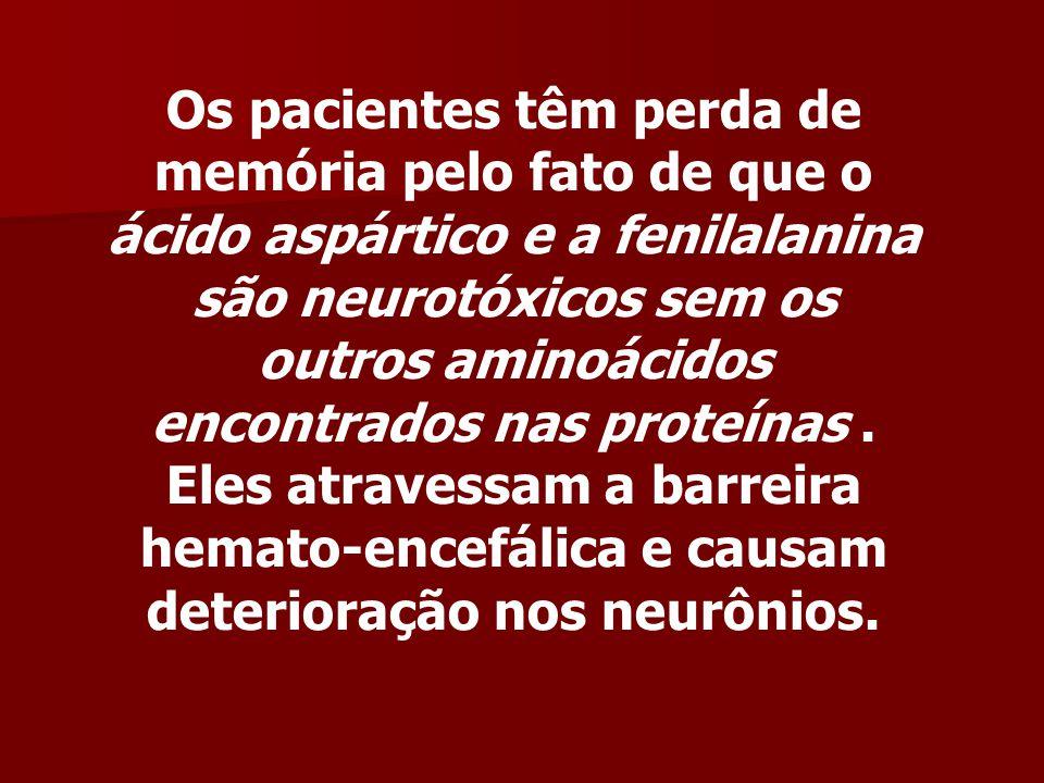 Os pacientes têm perda de memória pelo fato de que o ácido aspártico e a fenilalanina são neurotóxicos sem os outros aminoácidos encontrados nas prote