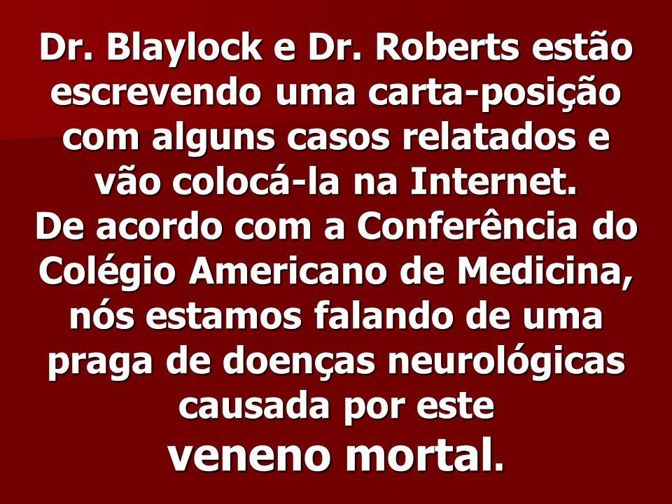 Dr. Blaylock e Dr. Roberts estão escrevendo uma carta-posição com alguns casos relatados e vão colocá-la na Internet. De acordo com a Conferência do C