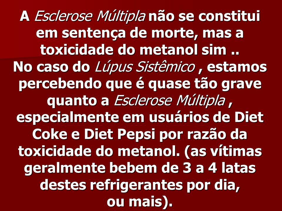 A Esclerose Múltipla não se constitui em sentença de morte, mas a toxicidade do metanol sim.. No caso do Lúpus Sistêmico, estamos percebendo que é qua
