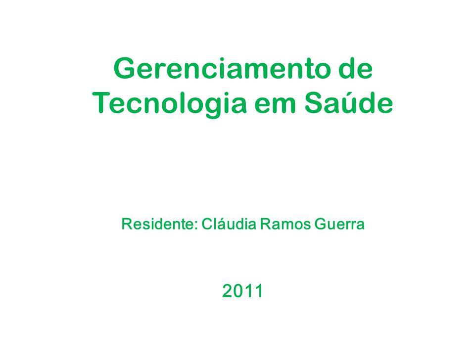 Gerenciamento de Tecnologia em Saúde Residente: Cláudia Ramos Guerra 2011