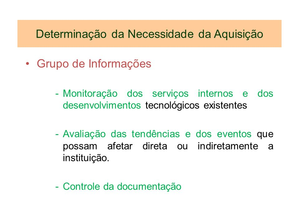 Determinação da Necessidade da Aquisição Grupo de Informações -Monitoração dos serviços internos e dos desenvolvimentos tecnológicos existentes -Avali