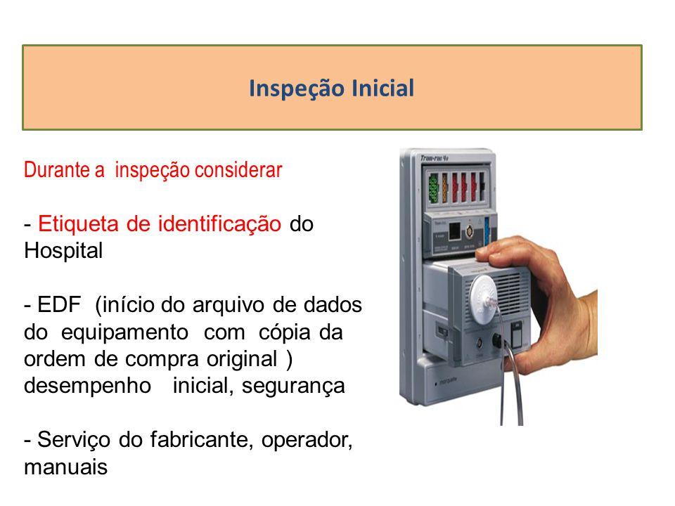 Inspeção Inicial Durante a inspeção considerar - Etiqueta de identificação do Hospital - EDF (início do arquivo de dados do equipamento com cópia da o