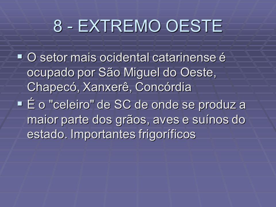 7 - MEIO OESTE Identificado pelos municípios de Campos Novos, Fraiburgo, Videira, Curitibanos, Joaçaba, Caçador, Treze Tílias, Piratuba. Região de mor