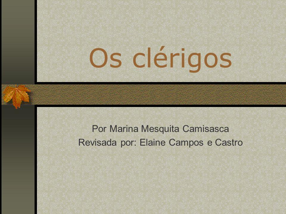 Os clérigos Por Marina Mesquita Camisasca Revisada por: Elaine Campos e Castro