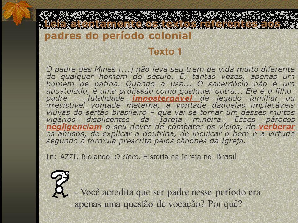 Leia atentamente os textos referentes aos padres do período colonial Texto 1 O padre das Minas [...] não leva seu trem de vida muito diferente de qual
