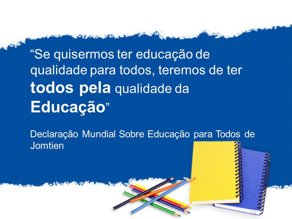 1 Se quisermos ter educação de qualidade para todos, teremos de ter todos pela qualidade da Educação Declaração Mundial Sobre Educação para Todos de Jomtien