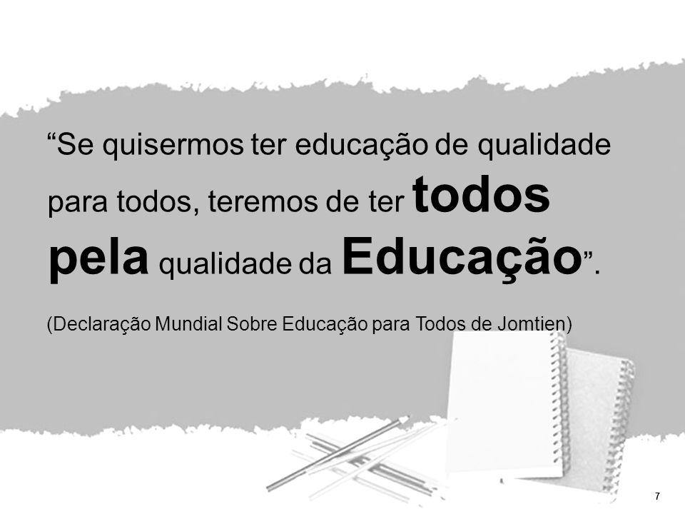 7 Se quisermos ter educação de qualidade para todos, teremos de ter todos pela qualidade da Educação.